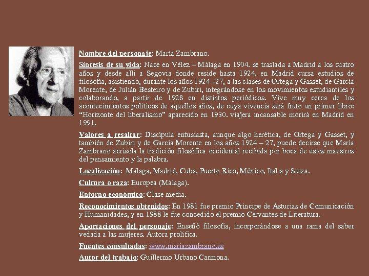 Nombre del personaje: María Zambrano. Síntesis de su vida: Nace en Vélez – Málaga