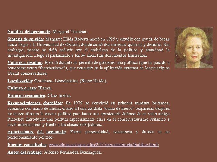 Nombre del personaje: Margaret Thatcher. Síntesis de su vida: Margaret Hilda Roberts nació en