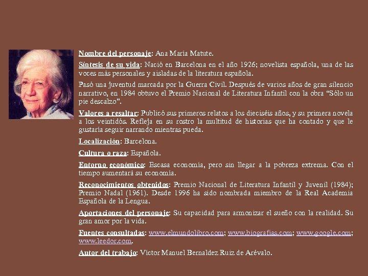 Nombre del personaje: Ana María Matute. Síntesis de su vida: Nació en Barcelona en