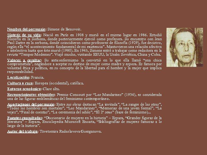 Nombre del personaje: Simone de Beauvoir. Síntesis de su vida: Nació en París en
