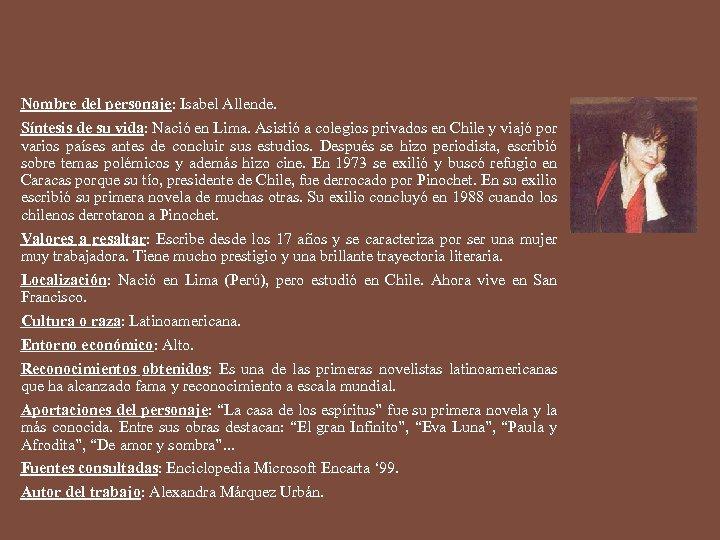 Nombre del personaje: Isabel Allende. Síntesis de su vida: Nació en Lima. Asistió a