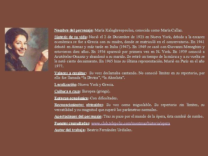 Nombre del personaje: María Kaloghreopoulos, conocida como María Callas. Síntesis de su vida: Nació
