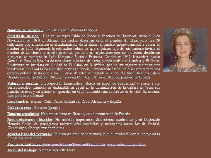 Nombre del personaje: Sofía Margarita Victoria Federica. Síntesis de su vida: Hija de los