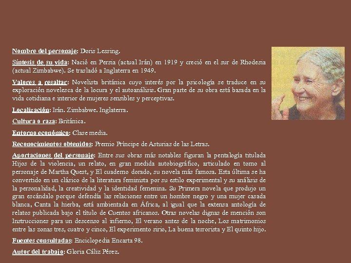Nombre del personaje: Doris Lessing. Síntesis de su vida: Nació en Persia (actual Irán)