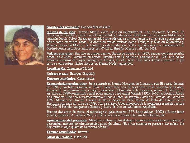 Nombre del personaje: Carmen Martín Gaite. Síntesis de su vida: Carmen Martín Gaite nació