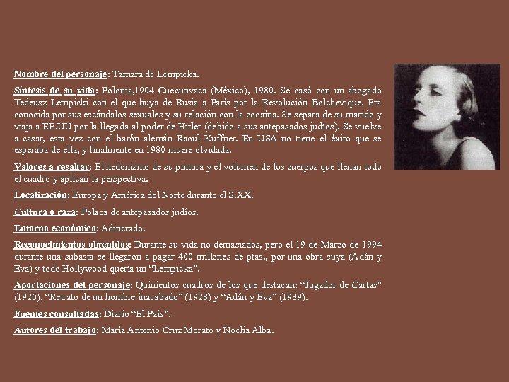 Nombre del personaje: Tamara de Lempicka. Síntesis de su vida: Polonia, 1904 Cuecunvaca (México),