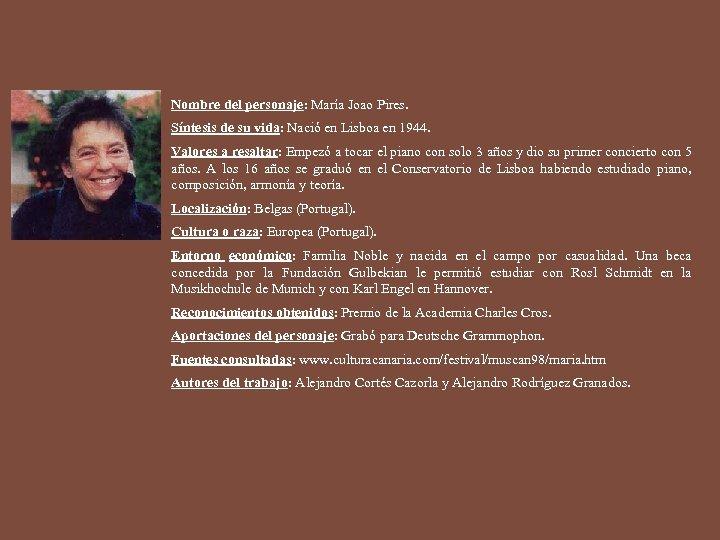 Nombre del personaje: María Joao Pires. Síntesis de su vida: Nació en Lisboa en