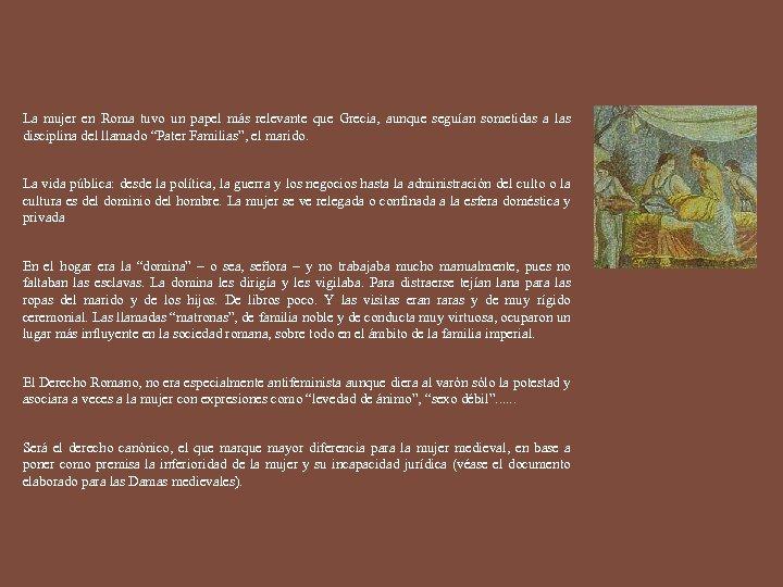 La mujer en Roma tuvo un papel más relevante que Grecia, aunque seguían sometidas