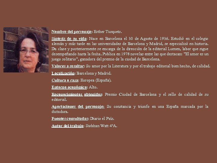 Nombre del personaje: Esther Tusquets. Síntesis de su vida: Nace en Barcelona el 30