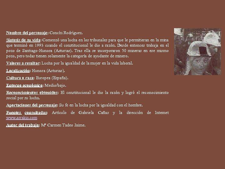 Nombre del personaje: Conchi Rodríguez. Síntesis de su vida: Comenzó una lucha en los