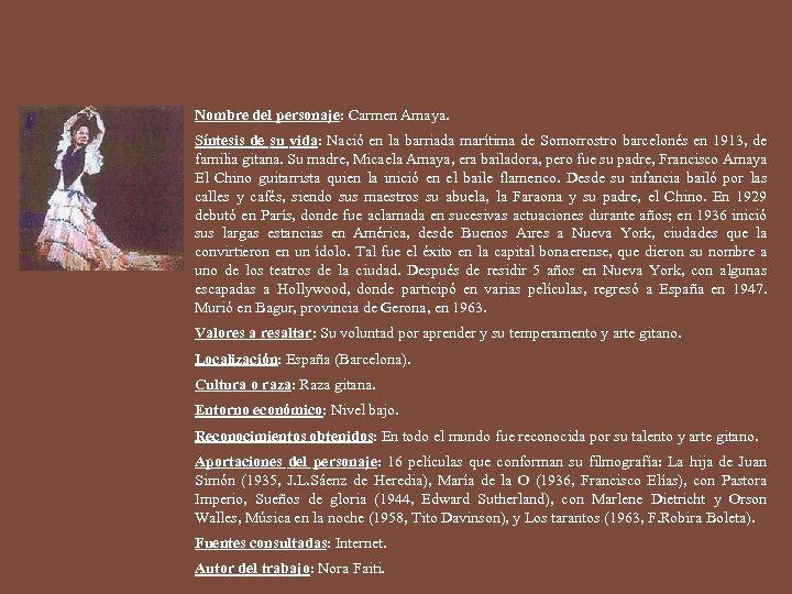 Nombre del personaje: Carmen Amaya. Síntesis de su vida: Nació en la barriada marítima