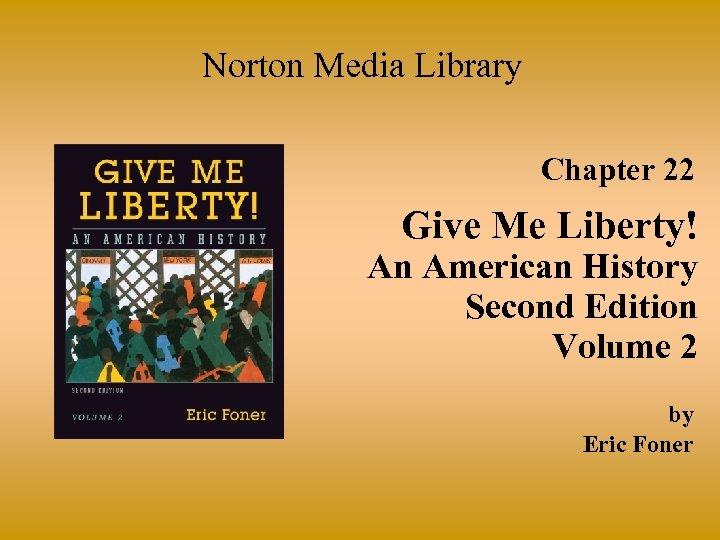 Norton Media Library Chapter 22 Give Me Liberty! An American History Second Edition Volume