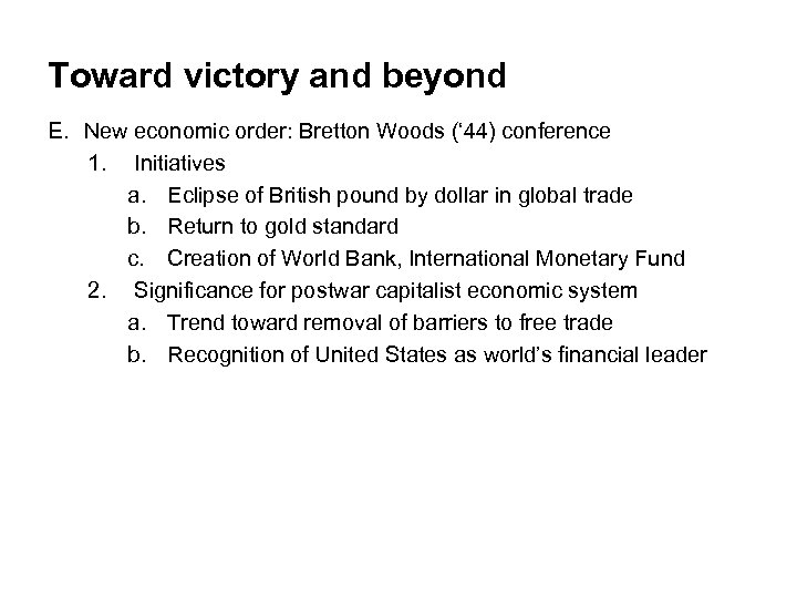 Toward victory and beyond E. New economic order: Bretton Woods (' 44) conference 1.