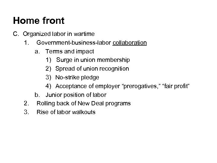 Home front C. Organized labor in wartime 1. Government-business-labor collaboration a. Terms and impact