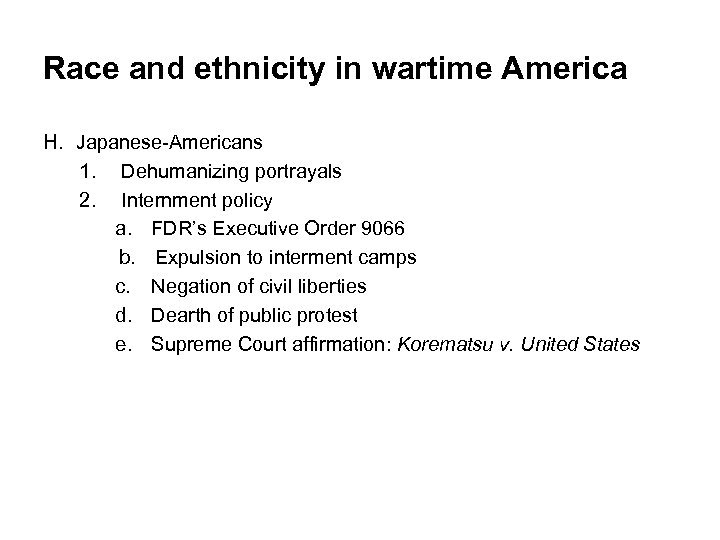 Race and ethnicity in wartime America H. Japanese-Americans 1. Dehumanizing portrayals 2. Internment policy