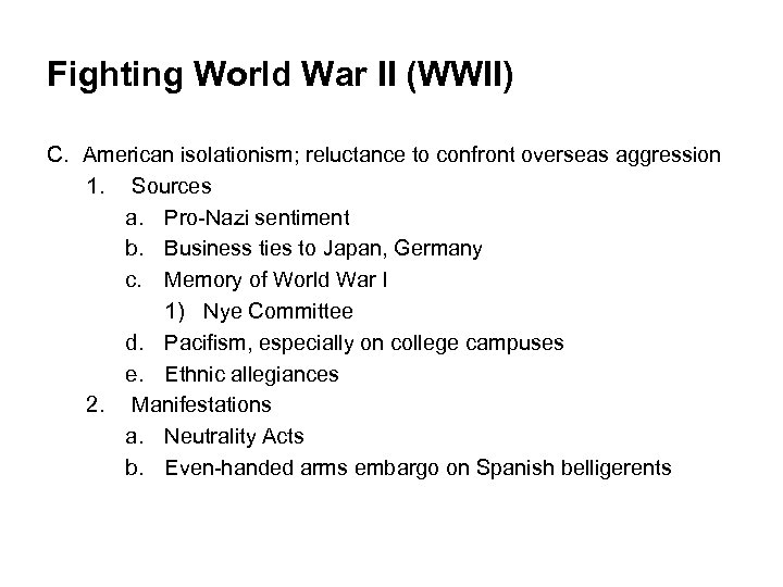 Fighting World War II (WWII) C. American isolationism; reluctance to confront overseas aggression 1.