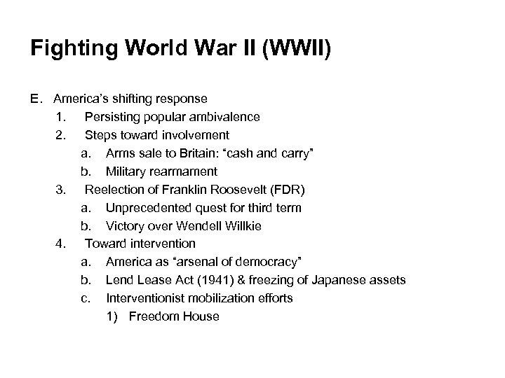 Fighting World War II (WWII) E. America's shifting response 1. Persisting popular ambivalence 2.