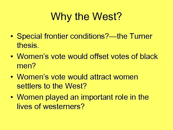 Why the West? • Special frontier conditions? —the Turner thesis. • Women's vote would