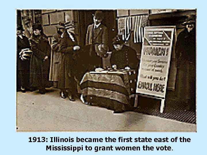1913: Illinois became the first state east of the Mississippi to grant women the