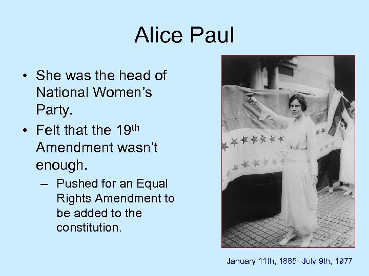 Alice Paul • She was the head of National Women's Party. • Felt that