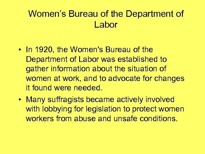 Women's Bureau of the Department of Labor • In 1920, the Women's Bureau of