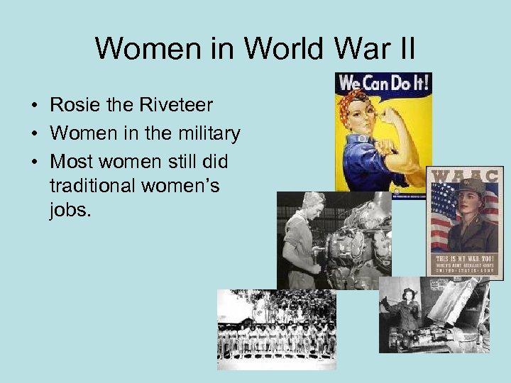 Women in World War II • Rosie the Riveteer • Women in the military