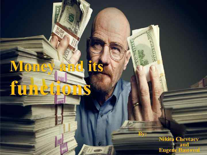 Money and its functions By: Nikita Chevtaev and Eugene Bastovui
