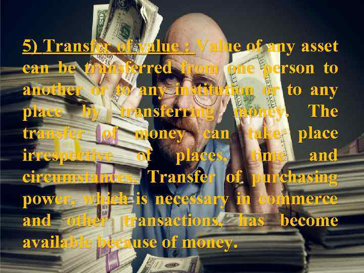 5) Transfer of value : Value of any asset can be transferred from one