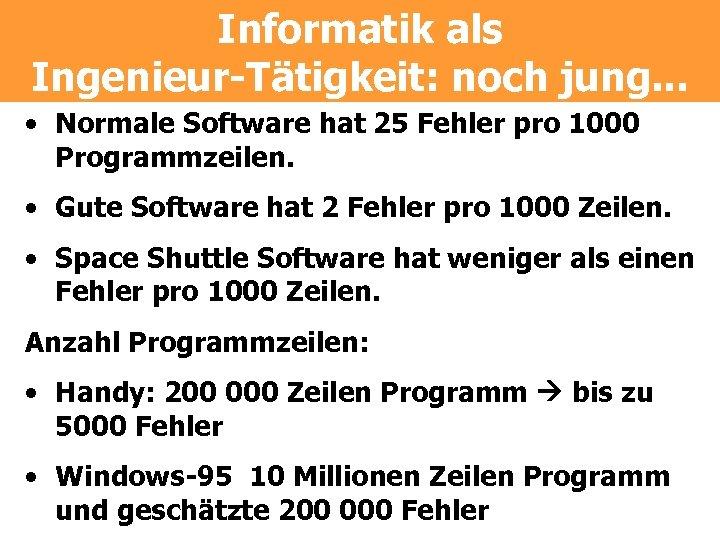 Informatik als Ingenieur-Tätigkeit: noch jung. . . • Normale Software hat 25 Fehler pro
