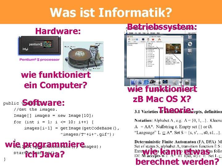 Was ist Informatik? Hardware: wie funktioniert ein Computer? Software: public void init() { //Get