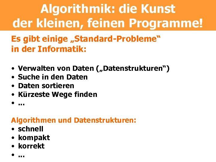 """Algorithmik: die Kunst der kleinen, feinen Programme! Es gibt einige """"Standard-Probleme"""" in der Informatik:"""