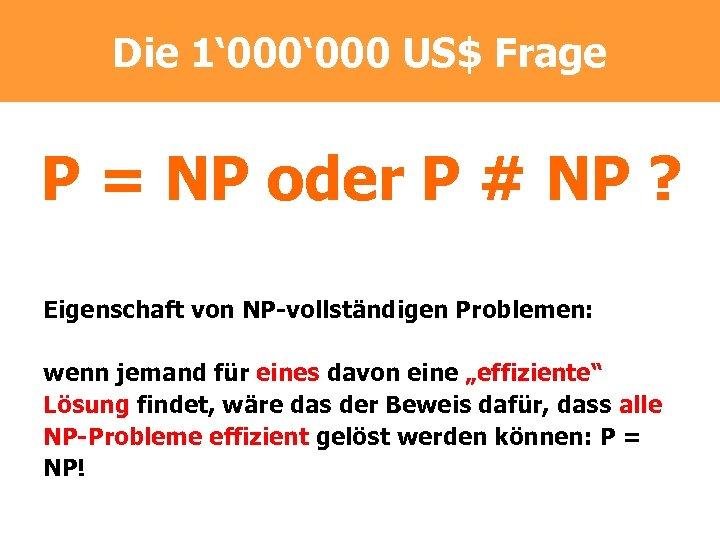 Die 1' 000 US$ Frage P = NP oder P # NP ? Eigenschaft