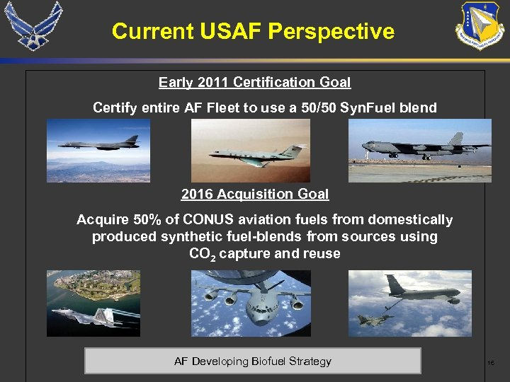 Current USAF Perspective Early 2011 Certification Goal Certify entire AF Fleet to use a