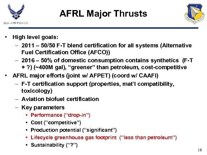 AFRL Major Thrusts • High level goals: – 2011 – 50/50 F-T blend certification