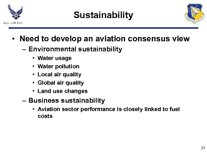 Sustainability • Need to develop an aviation consensus view – Environmental sustainability • •