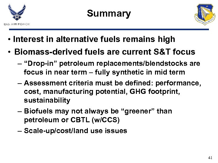 Summary • Interest in alternative fuels remains high • Biomass-derived fuels are current S&T