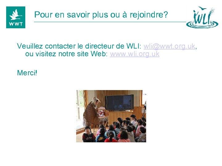 Pour en savoir plus ou à rejoindre? Veuillez contacter le directeur de WLI: wli@wwt.