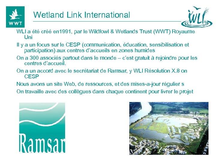 Wetland Link International WLI a été créé en 1991, par le Wildfowl & Wetlands