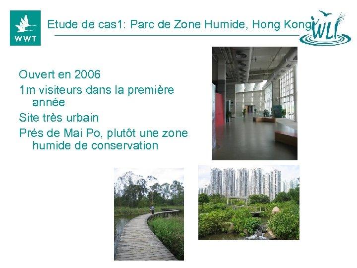 Etude de cas 1: Parc de Zone Humide, Hong Kong Ouvert en 2006 1