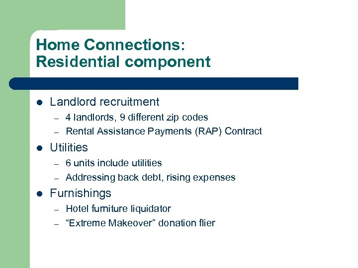 Home Connections: Residential component l Landlord recruitment – – l Utilities – – l