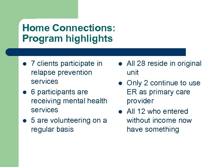 Home Connections: Program highlights l l l 7 clients participate in relapse prevention services