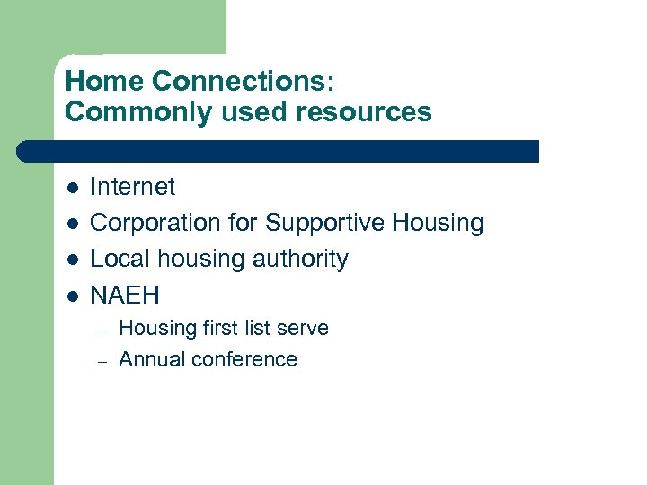 Home Connections: Commonly used resources l l Internet Corporation for Supportive Housing Local housing
