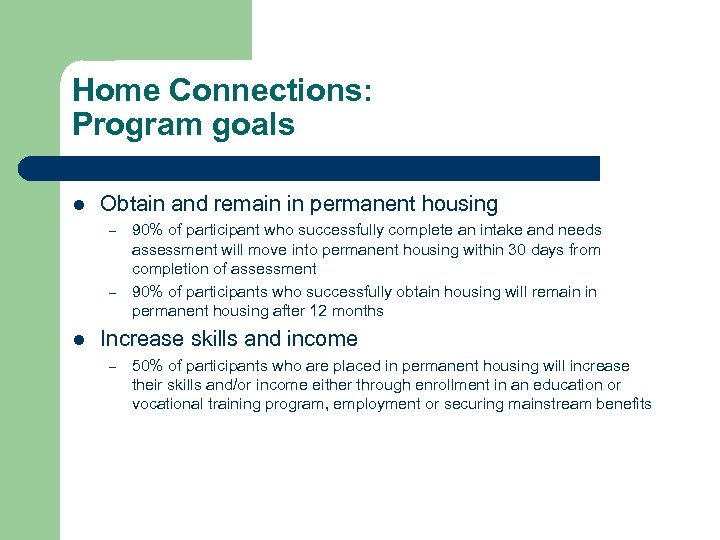 Home Connections: Program goals l Obtain and remain in permanent housing – – l
