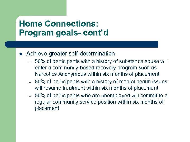 Home Connections: Program goals- cont'd l Achieve greater self-determination – – – 50% of