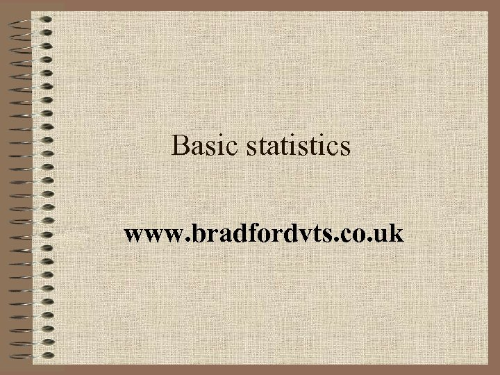 Basic statistics www. bradfordvts. co. uk