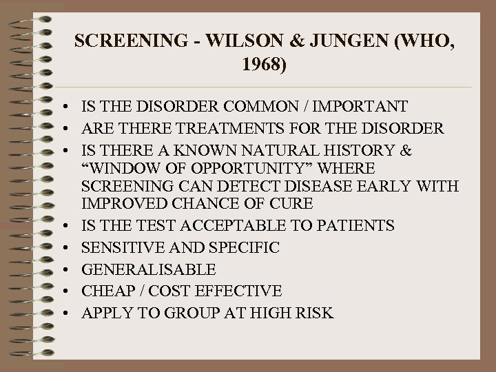 SCREENING - WILSON & JUNGEN (WHO, 1968) • IS THE DISORDER COMMON / IMPORTANT