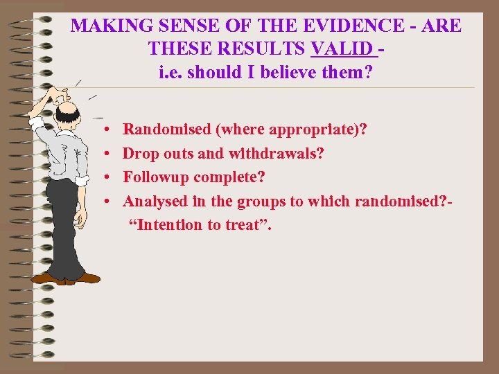 MAKING SENSE OF THE EVIDENCE - ARE THESE RESULTS VALID i. e. should I
