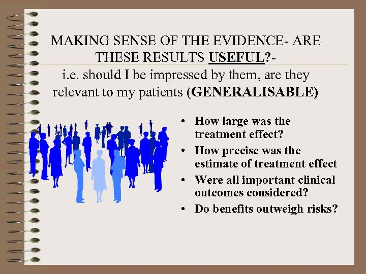 MAKING SENSE OF THE EVIDENCE- ARE THESE RESULTS USEFUL? i. e. should I be