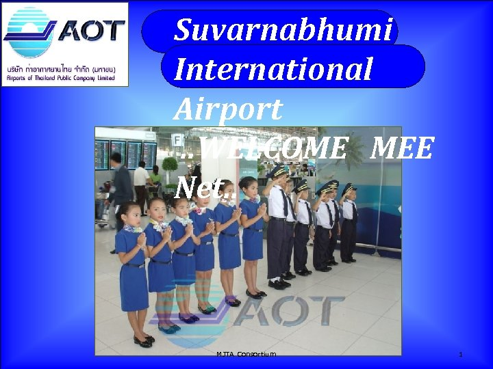 Suvarnabhumi International Airport. . WELCOME MEE Net. . MJTA Consortium 1