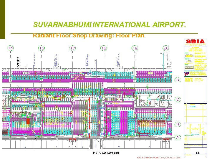 SUVARNABHUMI INTERNATIONAL AIRPORT. Radiant Floor Shop Drawing: Floor Plan 13 MJTA Consortium 13